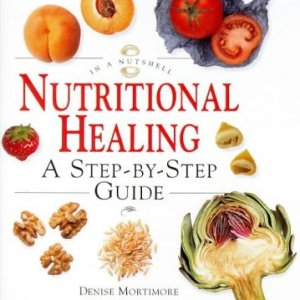 Nutritional Healing: A Step-by-step Guide (In a Nutshell) (In a Nutshell S.)