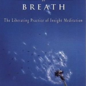 Breath by Breath : Liberating Practice of Insight Meditation Paperback