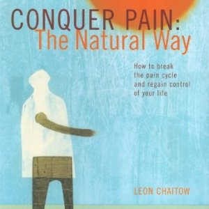 Conquer Pain the Natural Way: How to Break the Pain Cycle and Regain Control of Your Life: Written by Leon Chaitow, 2002 Edition, Publisher: Duncan Baird Publishers [Paperback] Paperback – 31 May 2002