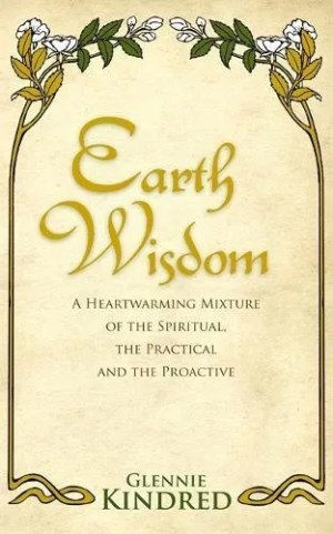 Earth Wisdom: A Heart-Warming Mixture of the Spiritual, the Practical