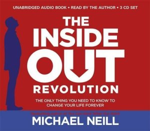 The Inside-Out Revolution: The Only Thing You Need to Know to Change Your Life
