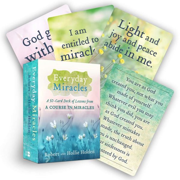 Everyday Miracles A 50-Card Deck of Lessons from A Course in Miracles Robert Holden, Ph.D.