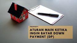 Aturan Main Ketika Ingin Bayar Down Payment (DP) Pembelian Rumah
