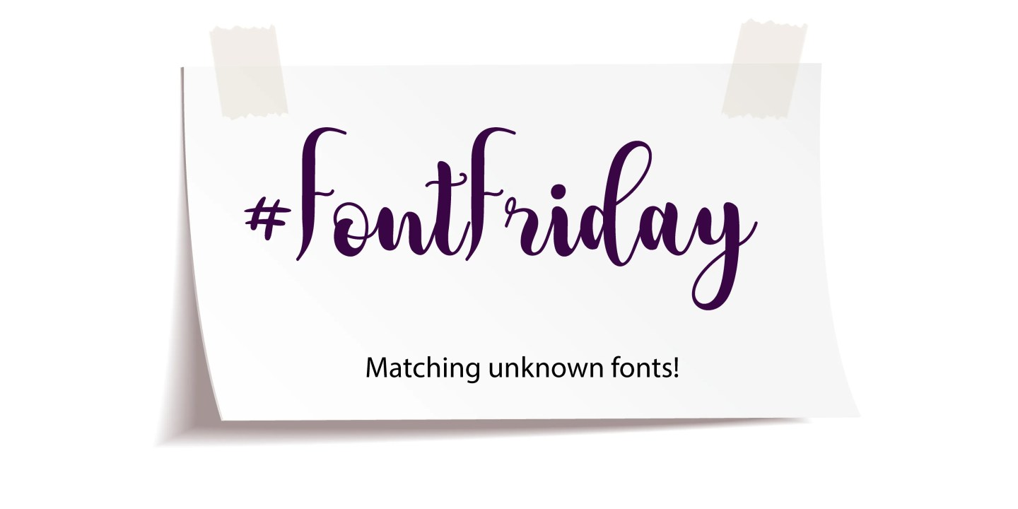 Font Friday - Matching Unknown Fonts