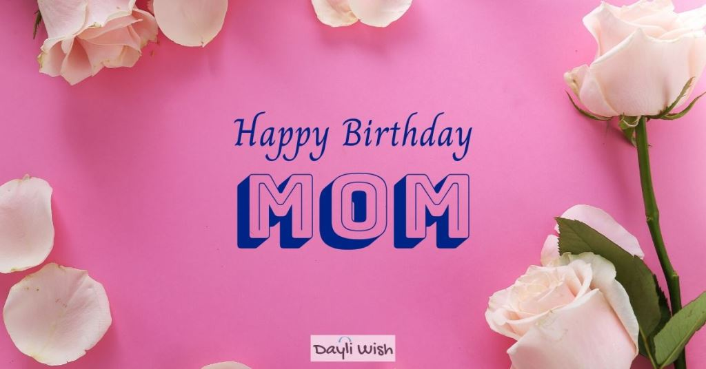 Best 200 Happy Birthday Mom Birthday Wishes For Mother Dayli Wish