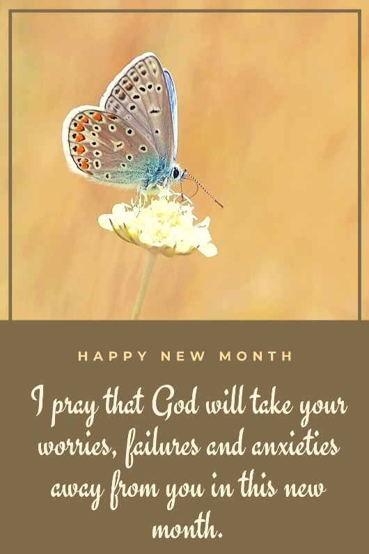 I pray that God will take your worries, failures and anxieties away from you in this new month.