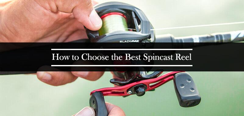 How to Choose the Best Spincast Reel