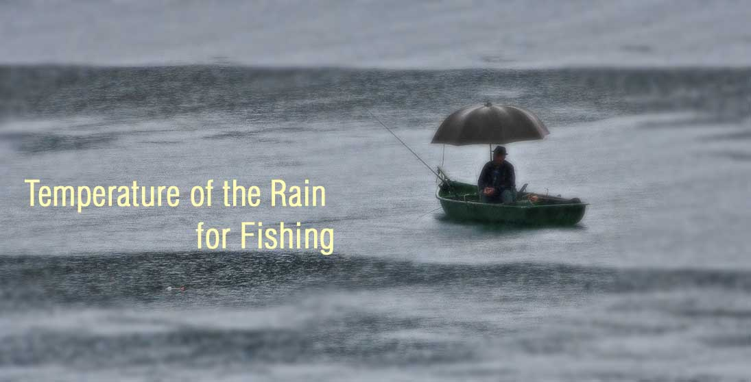 Temperature of the Rain for Fishing