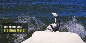 Best Anchor Lock Trolling Motor