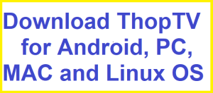 Download ThopTV for Android, PC, MAC, and Linux OS