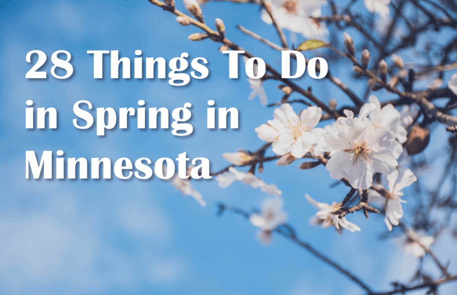 28 Things to do in Spring in MN