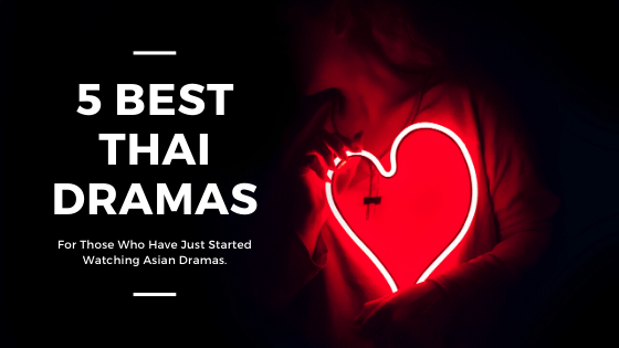 Drama: 5 Best Thai Dramas To Watch This Year
