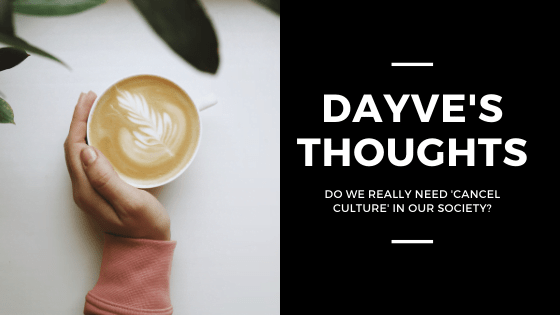 Dayve's Thoughts: Do We Really Need 'Cancel Culture' In Our Society?