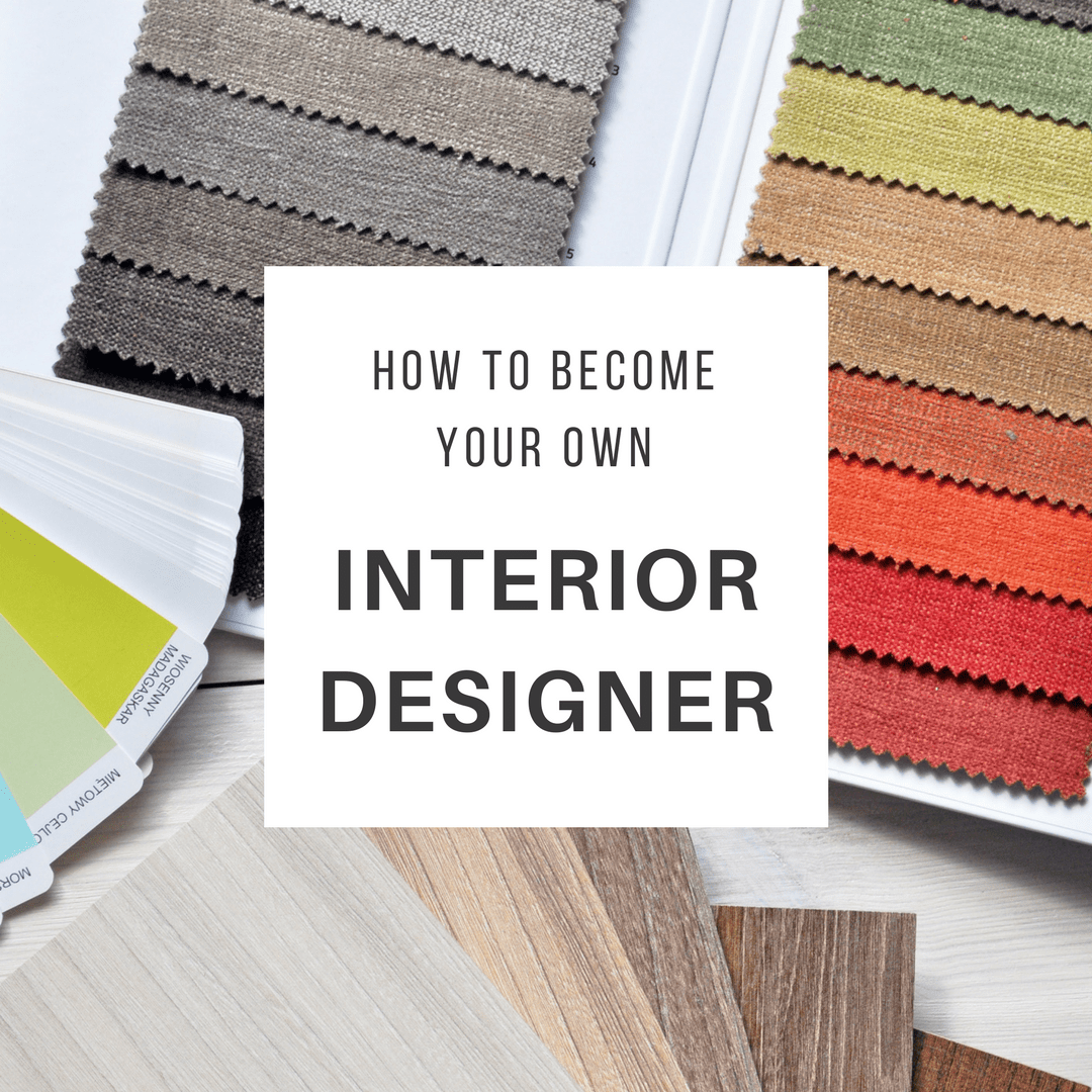 How To Become Your Own Interior Designer