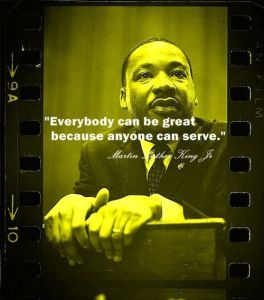 everybody can be great because everyone can serve - MLK Jr