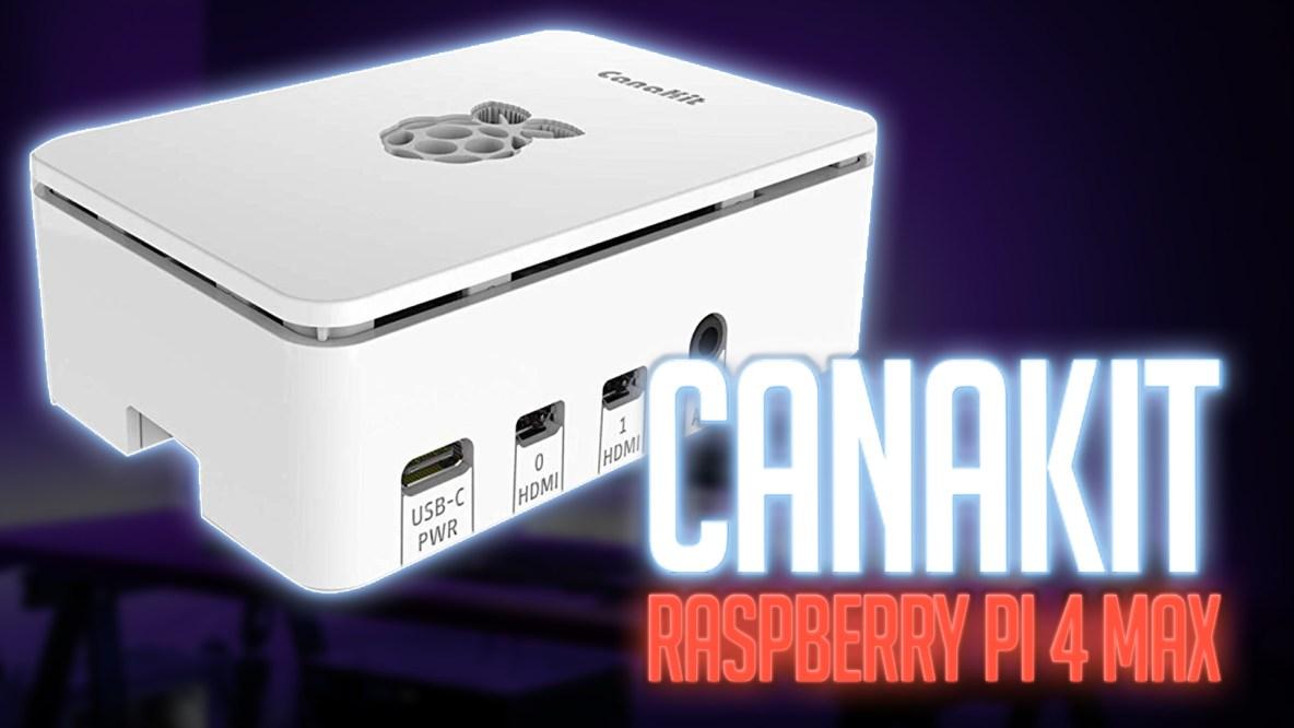 Canakit Raspberry Pi 4 Max