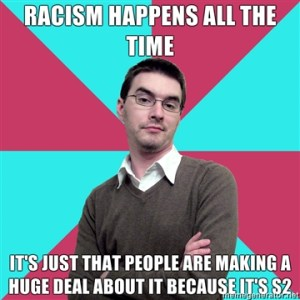 Racism happens ALL THE TIME. it's just that people are making a huge deal about it because it's S2