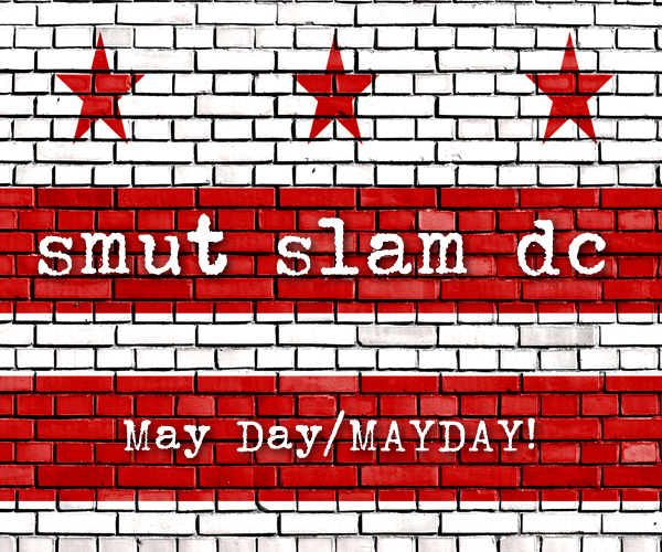 "Smut Slam DC, May 2017: May Day/MAYDAY! @ Songbyrd Cafe (the ""Byrd Cage"" downstairs 
