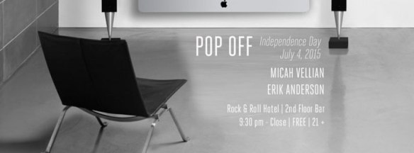 Pop Off: Independence Day Edition with Micah Vellian and Erik Anderson at Rock'n'Roll Hotel