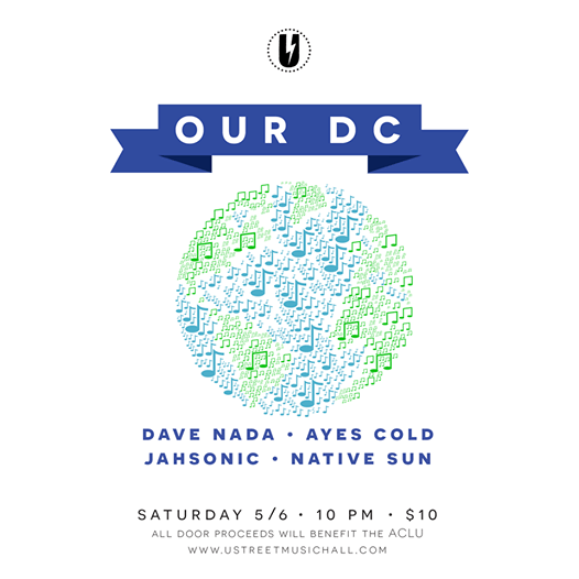 Our DC featuring Dave Nada, Ayes Cold, Jahsonic & Native Sun at U Street Music Hall * All Door Proceeds Donated to the ACLU *