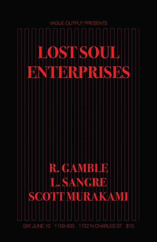Vague Output presents Lost Soul Enterprises with R Gamble, L Sangre & Scott Murakami at Factory 17, Baltimore
