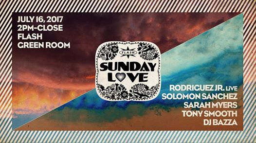Sunday Love: Rodriguez Jr [LiVE] with Solomon Sanchez, Sarah Myers, Tony Smooth and DJ Bazza at Flash