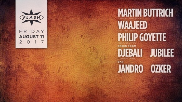 Martin Buttrich with Waajeed at Flash, with Djebali and Jubilee in the Green Room and Jandro and Ozker in the Flash Bar