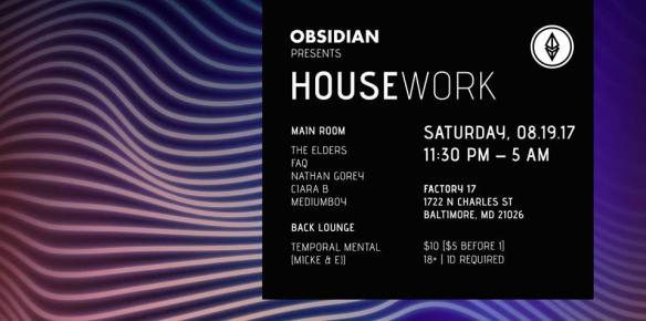 Obsidian presents: Housework with The Elders, FAQ, Nathan Gorey, Ciara B, Mediumboy & Temporal Mental at Factory 17, Baltimore