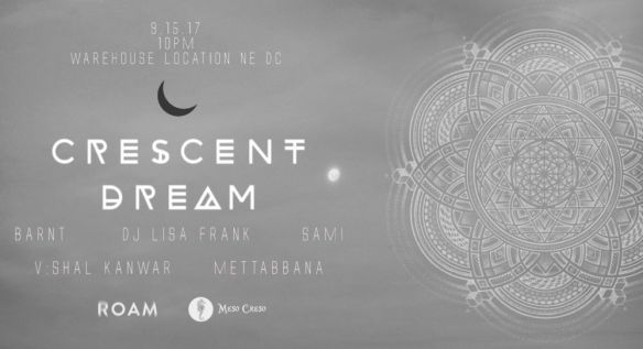 ROAM & Meso Creso present Crescent Dream with Barnt, DJ Lisa Frank, Sami, V:Shal Kanware & Mattabbana at Warehouse Location