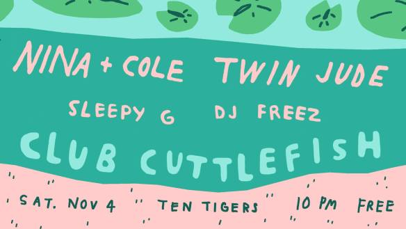 Club Cuttlefish with Twin Jude, Nina + Cole, Sleepy G & DJ Freez at Ten Tigers Parlour