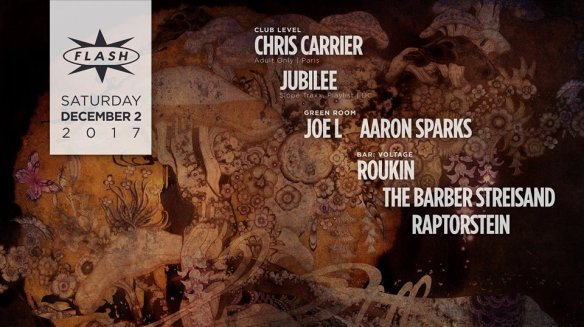 Chris Carrier (Adult Only) with Jubilee at Flash, with Joe L & Aaron Sparks in the Green Room and Voltage featuring Roukin, The Barber Streisand, Raptorstein and more in the Flash Bar