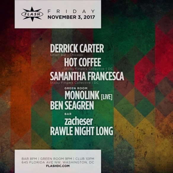 Derrick Carter with Hot Coffee & Samantha Francesca at Flash, with Monolink & Ben Seagren in the Green Room and Zacheser & Rawle Night Long in the Flash Bar