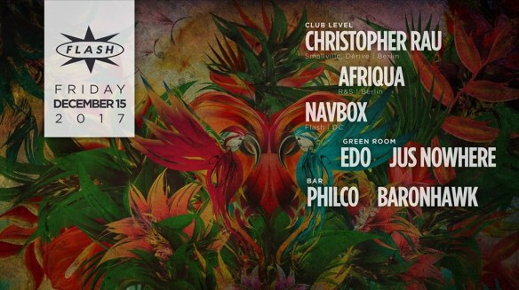 Christopher Rau, Afriqua & Navbox at Flash, with Edo & Jus Nowhere in the Green Room and Philco & Baronhawk in the Flash Bar