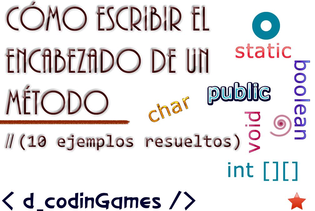 dcodinGames - Cómo escribir el encabezado de un método