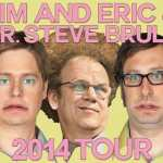 Tim and Eric with Dr. Steve Brule, offbeat comedy at the Lincoln