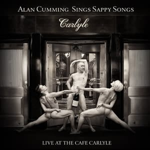 Alan Cumming Sings Sappy Songs - Live at The Carlyle. Click to buy on Amazon, $11.99