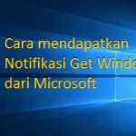 Cara mendapatkan Notifikasi Get Windows 10