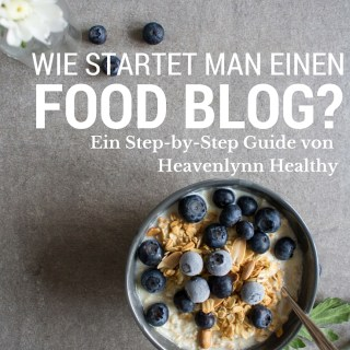 Wie startet man einen Food Blog? Ein Step by Step Guide von Heavenlynn Healthy - de.heavenlynnhealthy.com