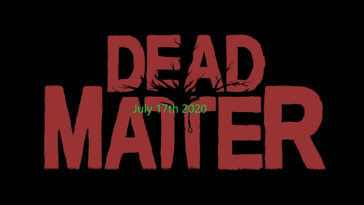 Dead Matter  july 17th update 2020