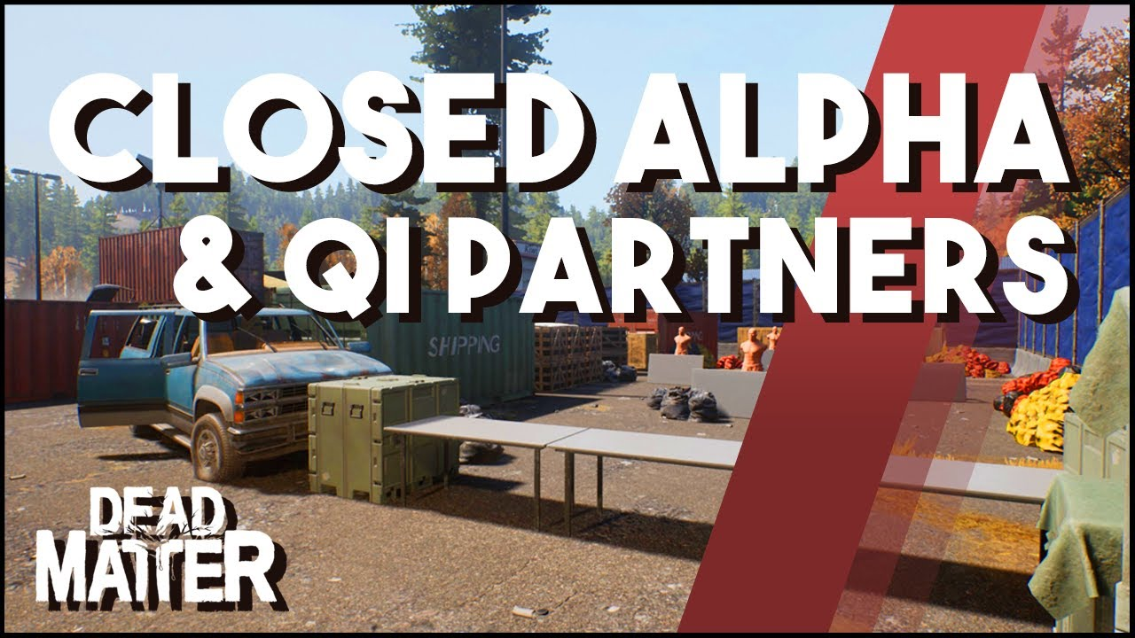 Dead Matter Update Closed Alpha & Qi Partners