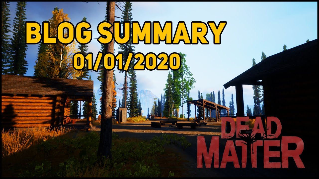 Dev Blog Summary 01/01/2020 - Dead Matter