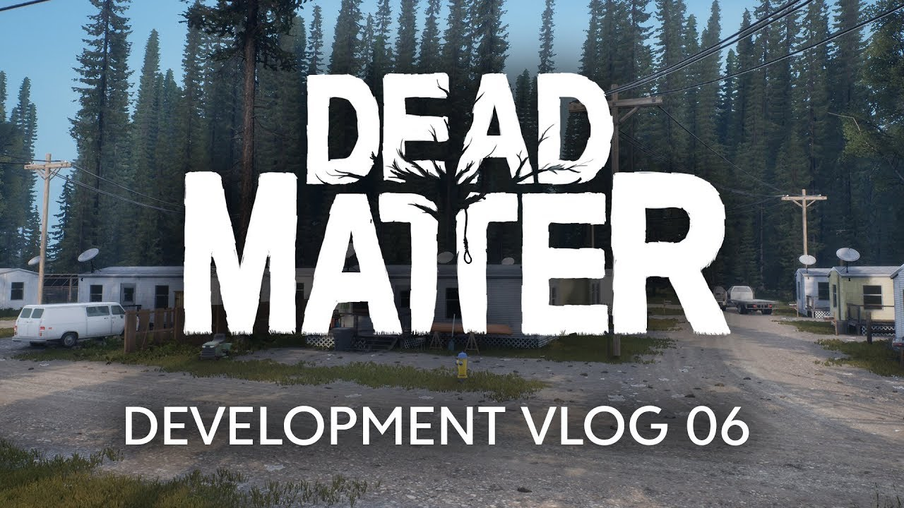 Dead Matter - Développement Vlog #06
