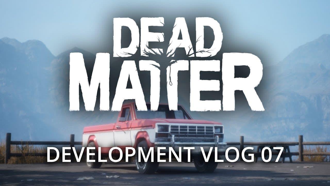 Dead Matter - Développement Vlog #07