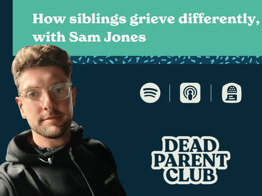 Episode 10 – How siblings grieve differently; with Sam Hones
