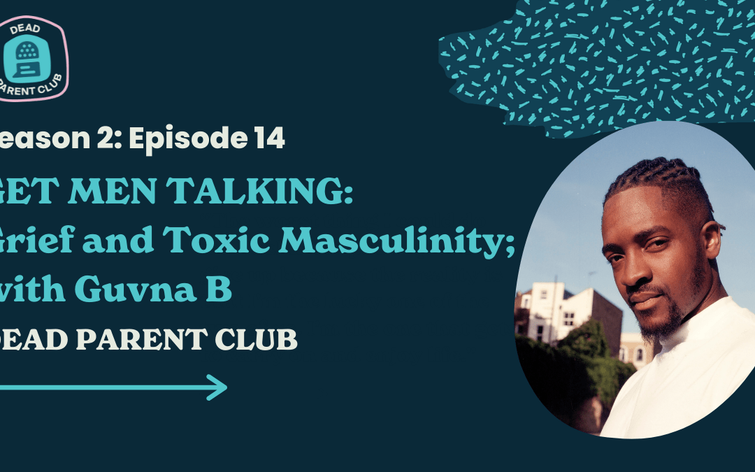 Episode 14 – Grief and Toxic Masculinity with Guvna B