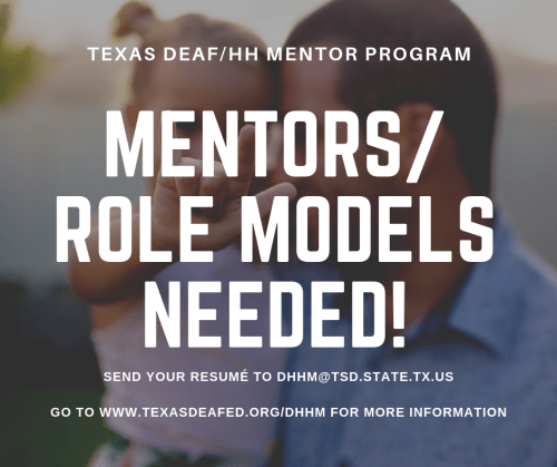 """[Image description: a blurred picture background of a father holds a girl who signs """"I love you."""" White text at top reads: """"Texas Deaf/HH Mentor Program."""" The bold white text in the center reads: """"MENTORS/ ROLE MODELS NEEDED!"""" The white texts at the bottom of the flyer read: """"Send your resume to dhhm@tsd.state.tx.us"""" and """"Go to http://www.TexasDeafEd.org/dhhm for more information.]"""