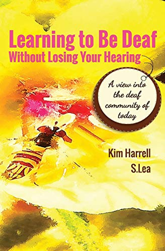 Learning To Be Deaf Without Losing Your Hearing Book by Deaf Author
