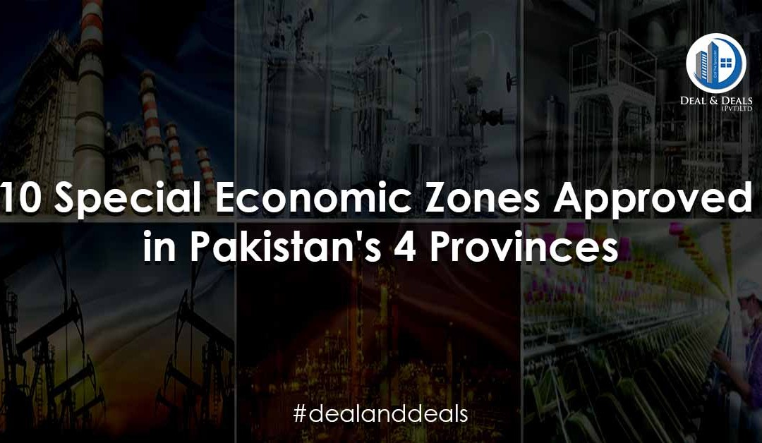 10 Special Economic Zones Approved in Pakistan's 4 Provinces