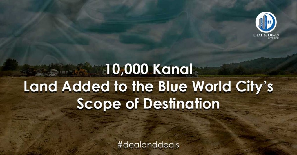 10,000 Kanal Land Added to the Blue World City's Scope of Destination