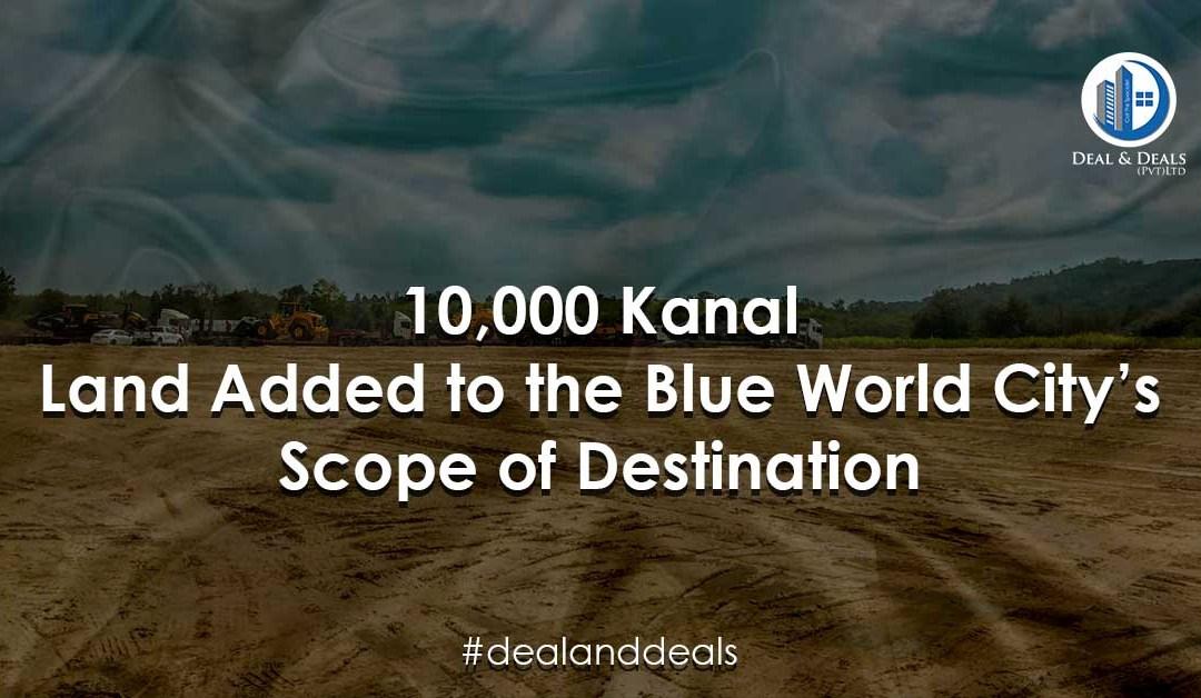 10,000 Kanal Land Added to the Blue World City's Scope of Development